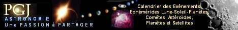 PGJ Astronomie : Calendrier des Evénements, Nouvelles du Ciel, Ephémérides Lune-Soleil-Planètes, Comètes, Astéroïdes, Planètes et Satellites, Photographies.